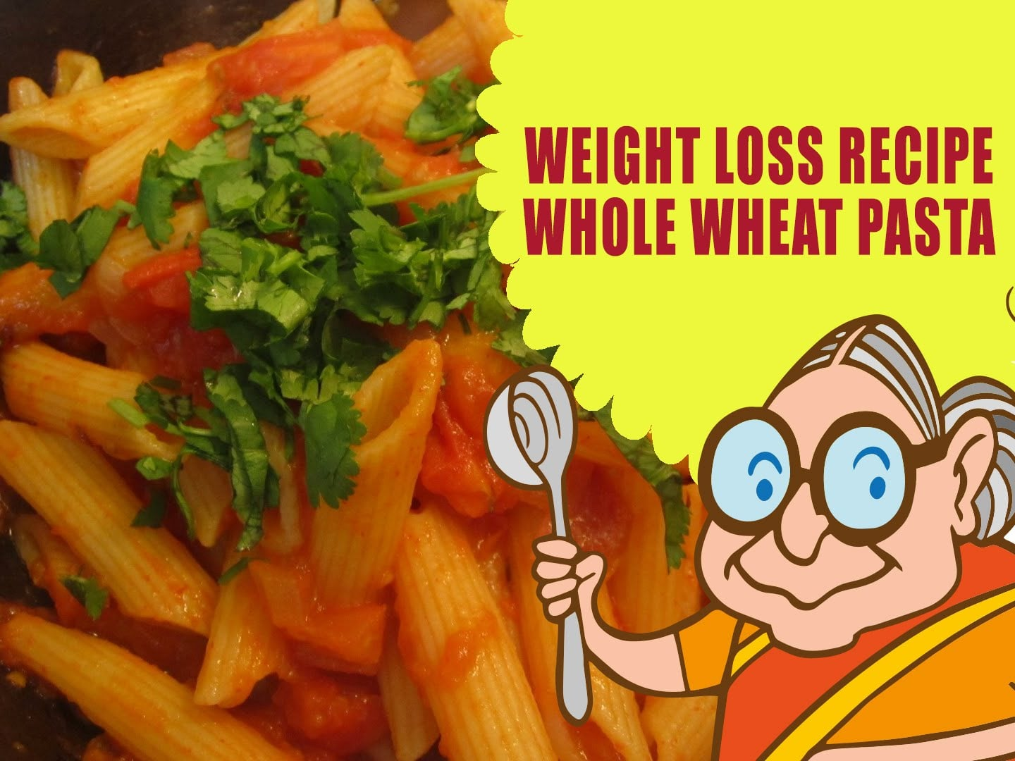 LOSE WEIGHT NATURALLY – WEIGHT LOSS RECIPES – WHOLE WHEAT PASTA – VEGETARIAN DIET PLAN