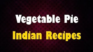 Vegetable Pie - Indian Recipes