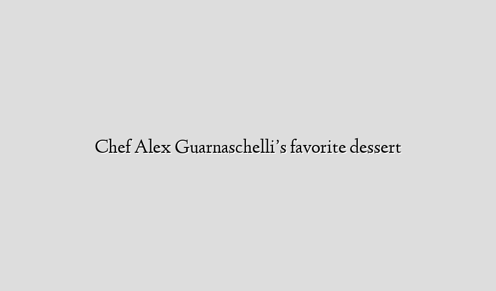 Chef Alex Guarnaschelli's favorite dessert
