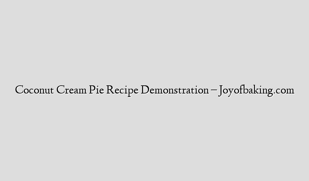 Coconut Cream Pie Recipe Demonstration – Joyofbaking.com