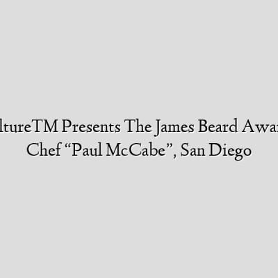 "Cuisine Culture™ Presents The James Beard Award Winning Chef ""Paul McCabe"", San Diego"