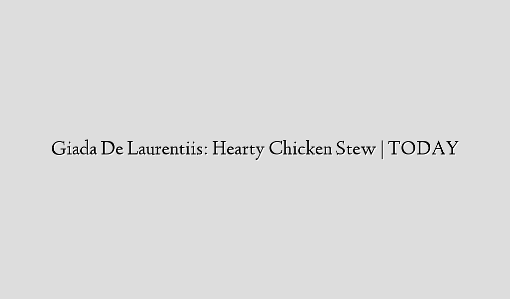 Giada De Laurentiis: Hearty Chicken Stew | TODAY