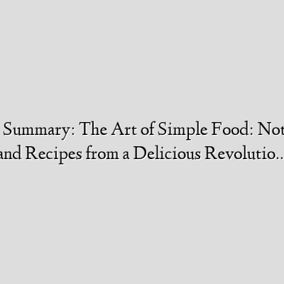 Home Book Summary: The Art of Simple Food: Notes, Lessons, and Recipes from a Delicious Revolutio…