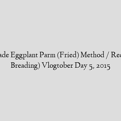 Homemade Eggplant Parm (Fried) Method / Recipe (No Breading) Vlogtober Day 5, 2015