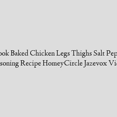 How To Cook Baked Chicken Legs Thighs Salt Pepper Parsley Seasoning Recipe HomeyCircle Jazevox Video