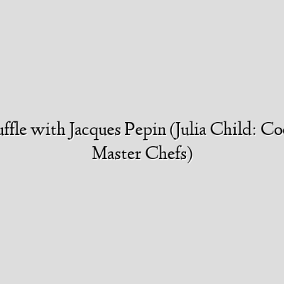 Lobster Souffle with Jacques Pepin (Julia Child: Cooking With Master Chefs)
