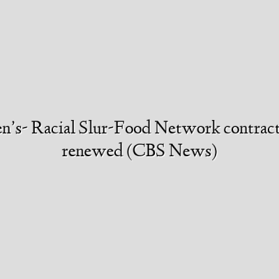Paula Deen's- Racial Slur-Food Network contract won't be renewed (CBS News)