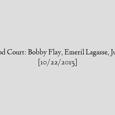 Roland's Food Court: Bobby Flay, Emeril Lagasse, Justin Warner [10/22/2015]