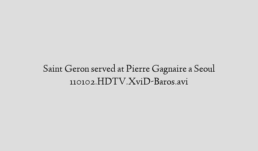 Saint Geron served at Pierre Gagnaire a Seoul 110102.HDTV.XviD-Baros.avi