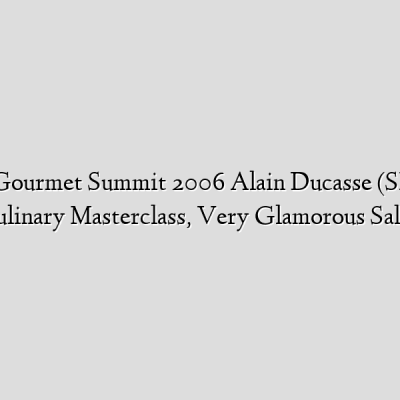 World Gourmet Summit 2006 Alain Ducasse (SPOON) Culinary Masterclass, Very Glamorous Salad