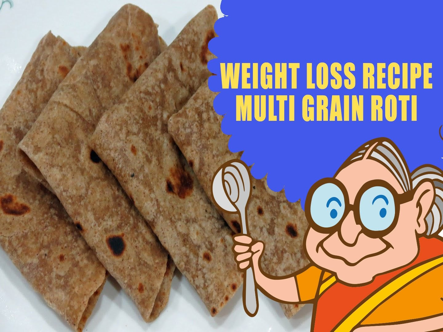LOSE WEIGHT NATURALLY – WEIGHT LOSS RECIPES – MULTI GRAIN MIXED VEG ROTI –  – VEGETARIAN DIET PLAN