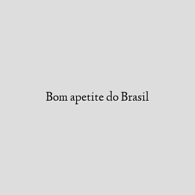 Bom apetite do Brasil