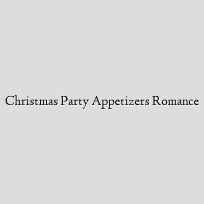 Christmas Party Appetizers Romance
