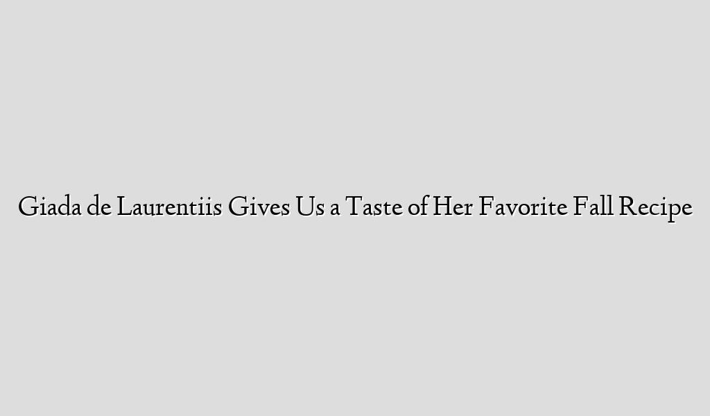 Giada de Laurentiis Gives Us a Taste of Her Favorite Fall Recipe