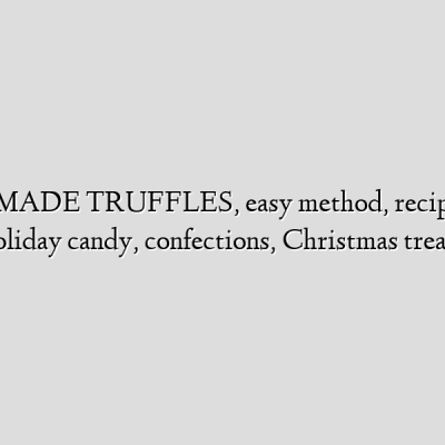 HOME MADE TRUFFLES, easy method, recipe, vegan, holiday candy, confections, Christmas treats