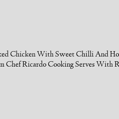 Jamaica Baked Chicken With Sweet Chilli And Honey recipes from Chef Ricardo Cooking Serves With Rice