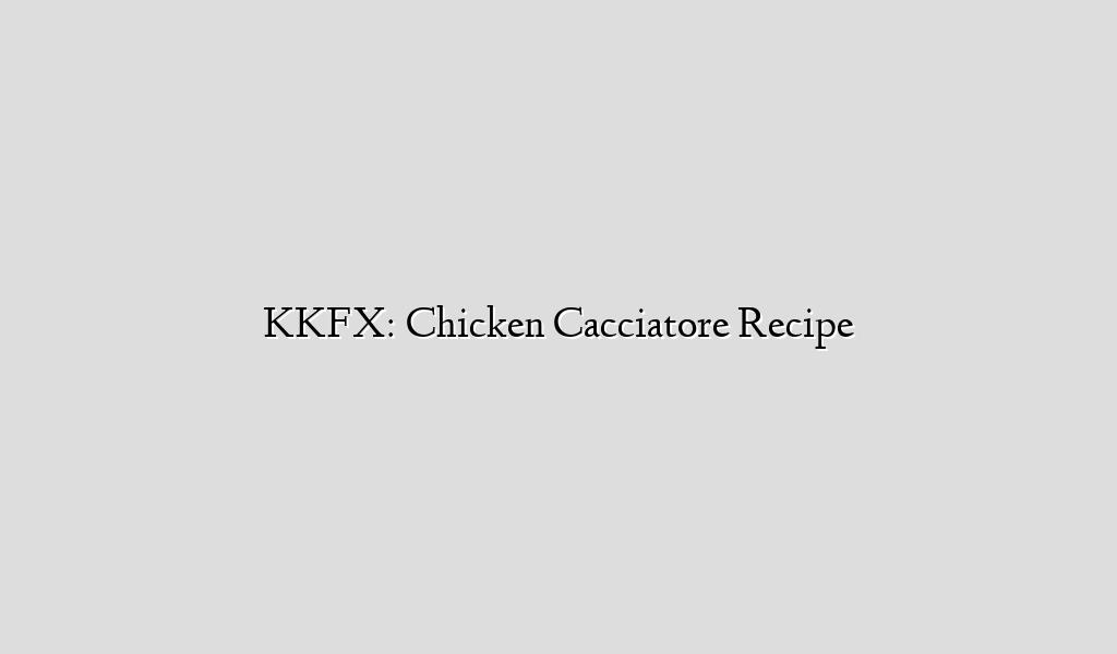 KKFX: Chicken Cacciatore Recipe