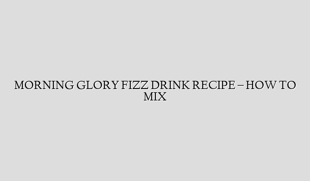 MORNING GLORY FIZZ DRINK RECIPE – HOW TO MIX