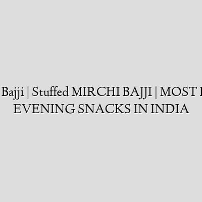 Mirapakaya Bajji | Stuffed  MIRCHI BAJJI | MOST POPULAR EVENING SNACKS IN INDIA