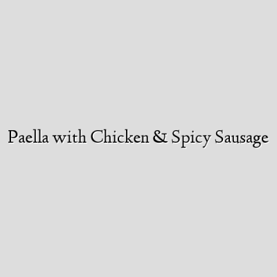 Paella with Chicken & Spicy Sausage