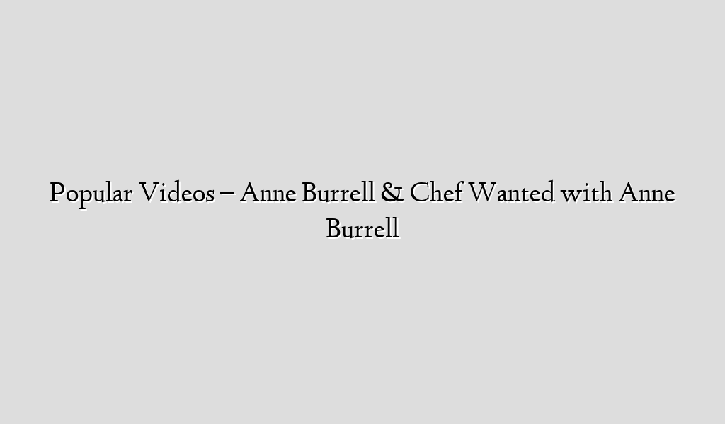 Popular Videos – Anne Burrell & Chef Wanted with Anne Burrell