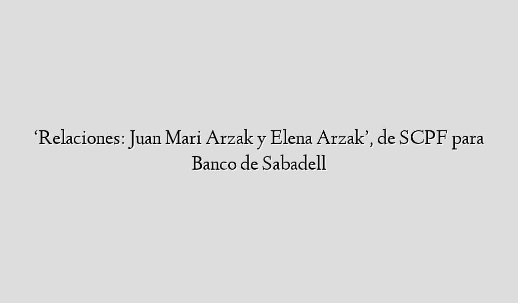 'Relaciones: Juan Mari Arzak y Elena Arzak', de SCPF para Banco de Sabadell