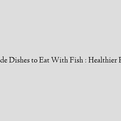 Rice Side Dishes to Eat With Fish : Healthier Recipes
